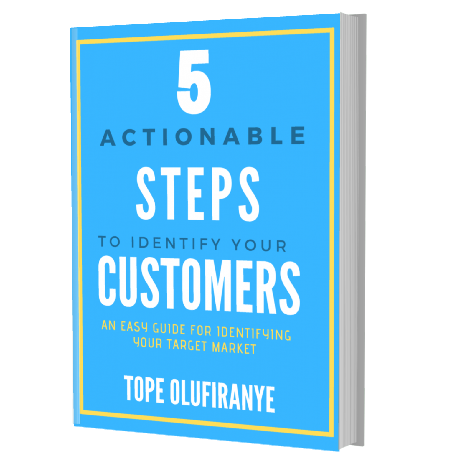 5 Actionable Steps To Identify Your Customers